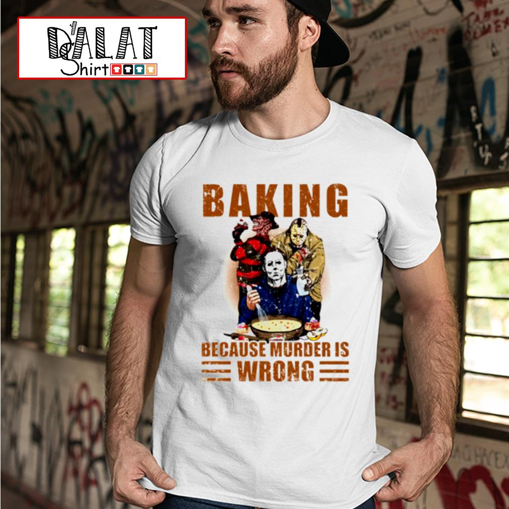 Horror characters baking because murder is wrong shirt MF