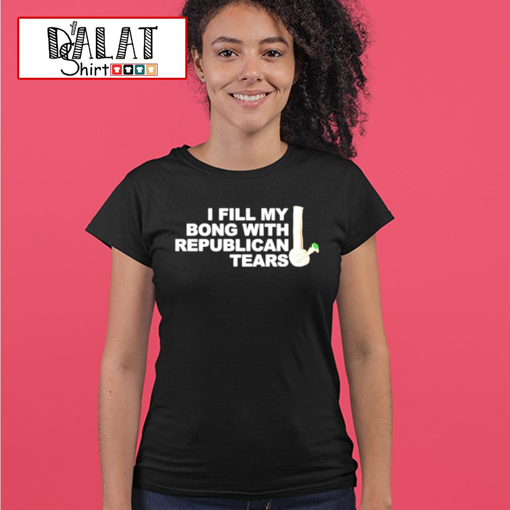 I fill my bong with republican tears shirt MF ladies-tee