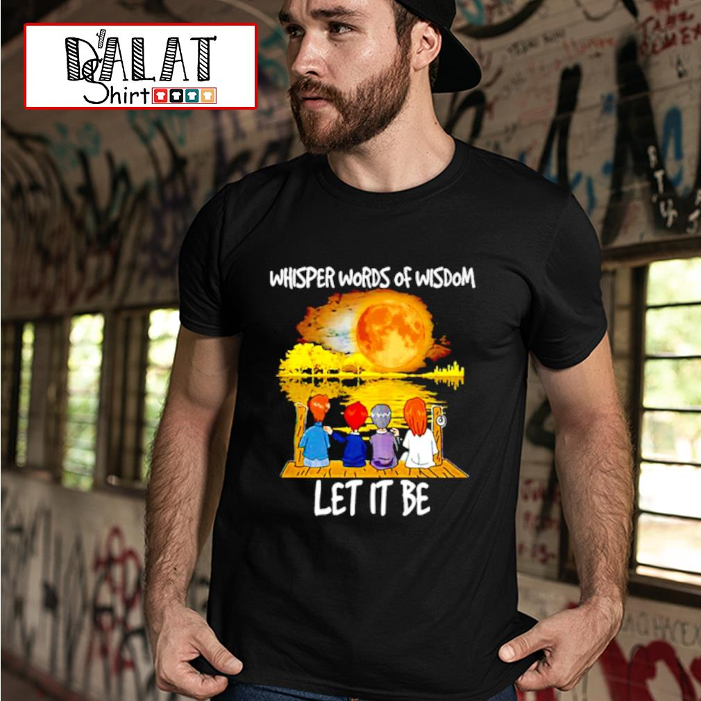 The Beatles whisper words of wisdom let it be shirt MF