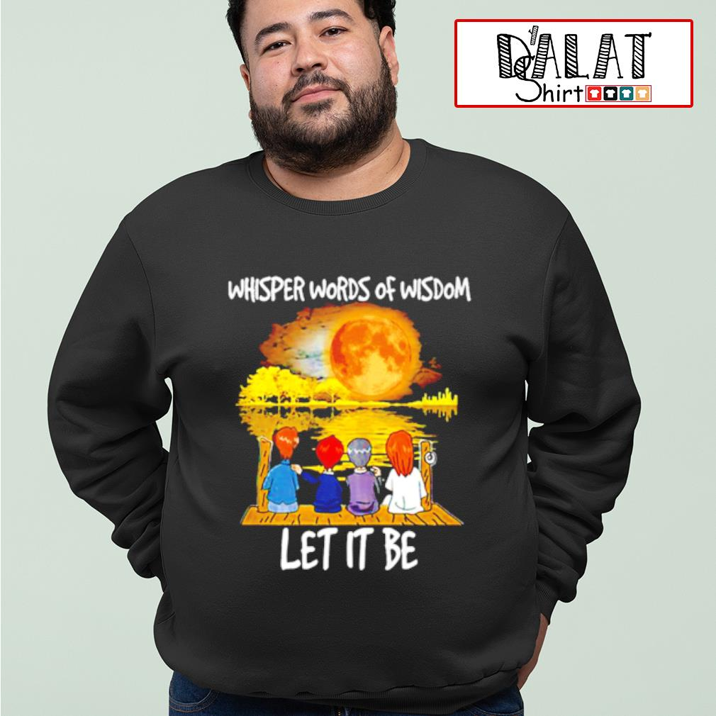 The Beatles whisper words of wisdom let it be shirt MF sweater