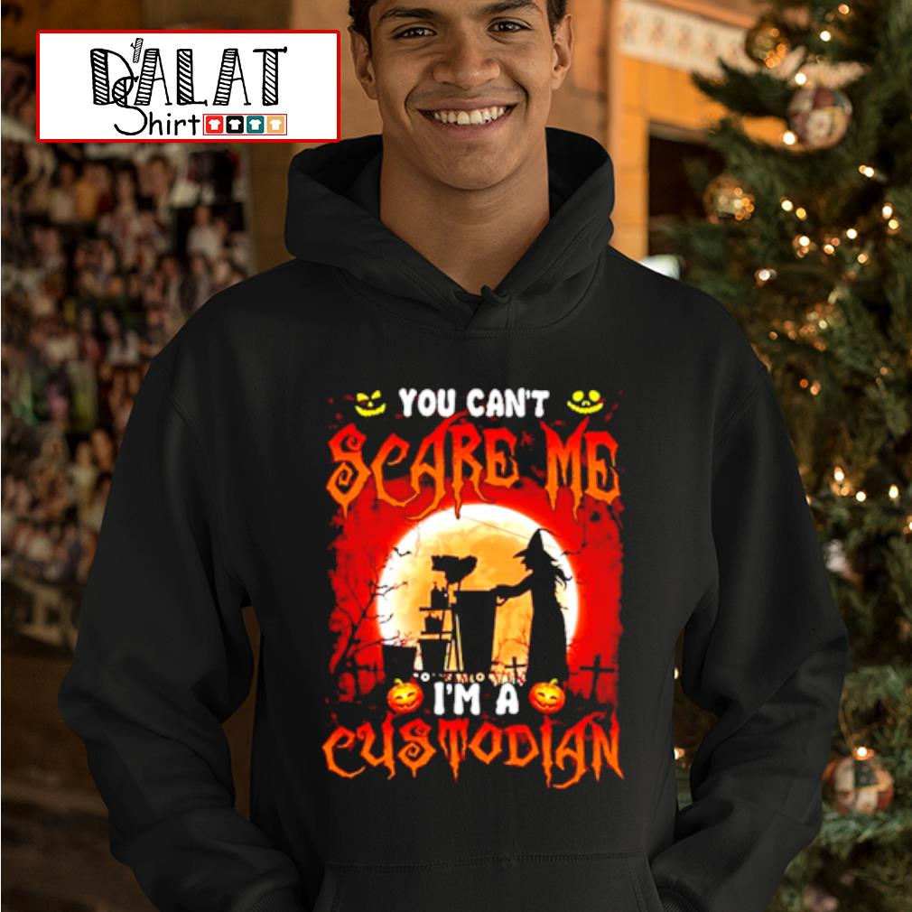 Witch you can't scare me I'm a Custodian Halloween shirt MF hoodie