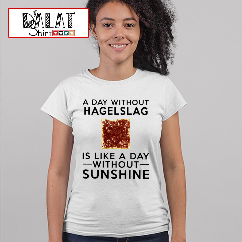 A day without hagelslag is like a day without sunshine s ladies-tee