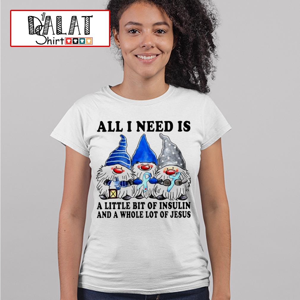 Gnome all I need is a little bit of insulin and a whole lot of Jesus s ladies-tee