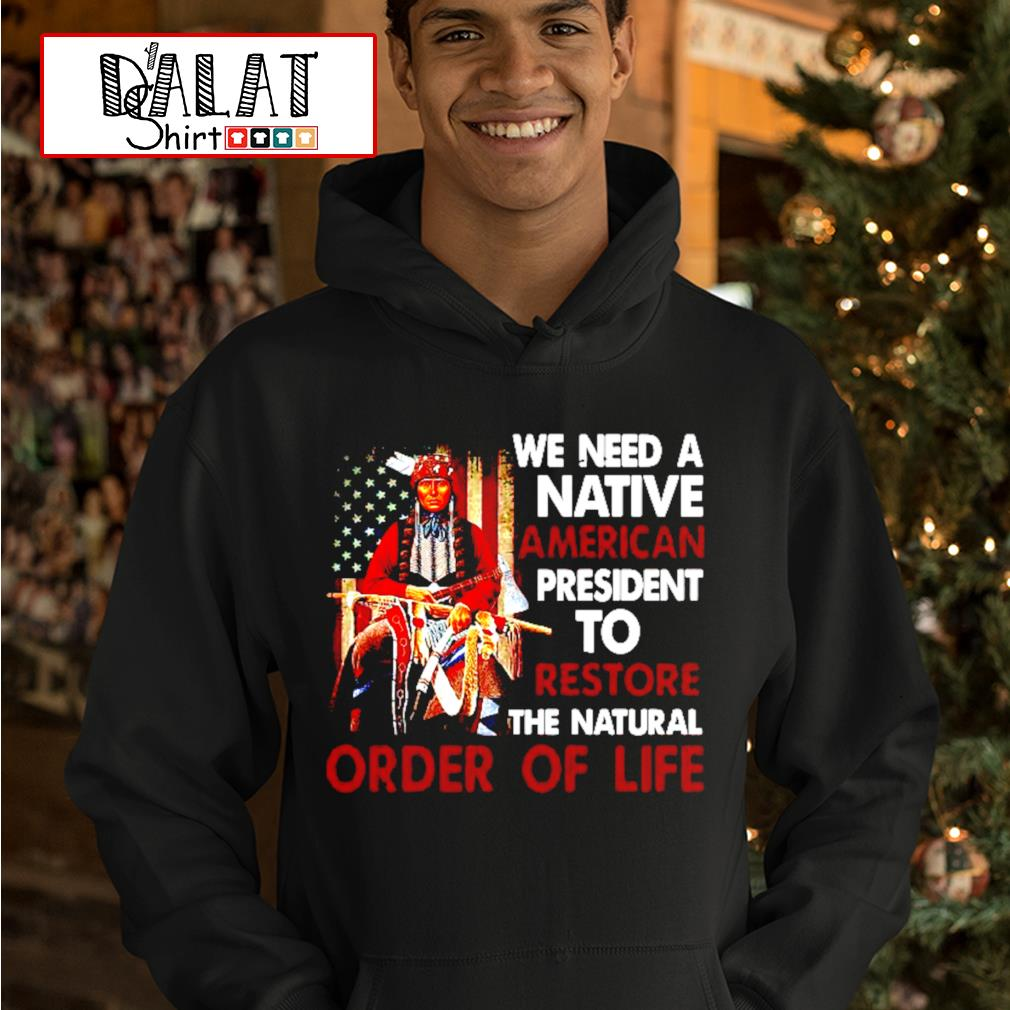 Native American we need a Native American president to restore the natural order of life s hoodie
