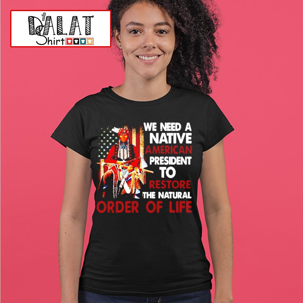 Native American we need a Native American president to restore the natural order of life s ladies-tee