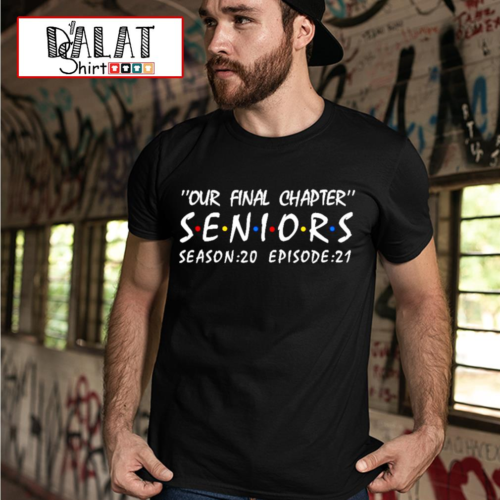 Our final chapter seniors season 20 episode 21 shirt