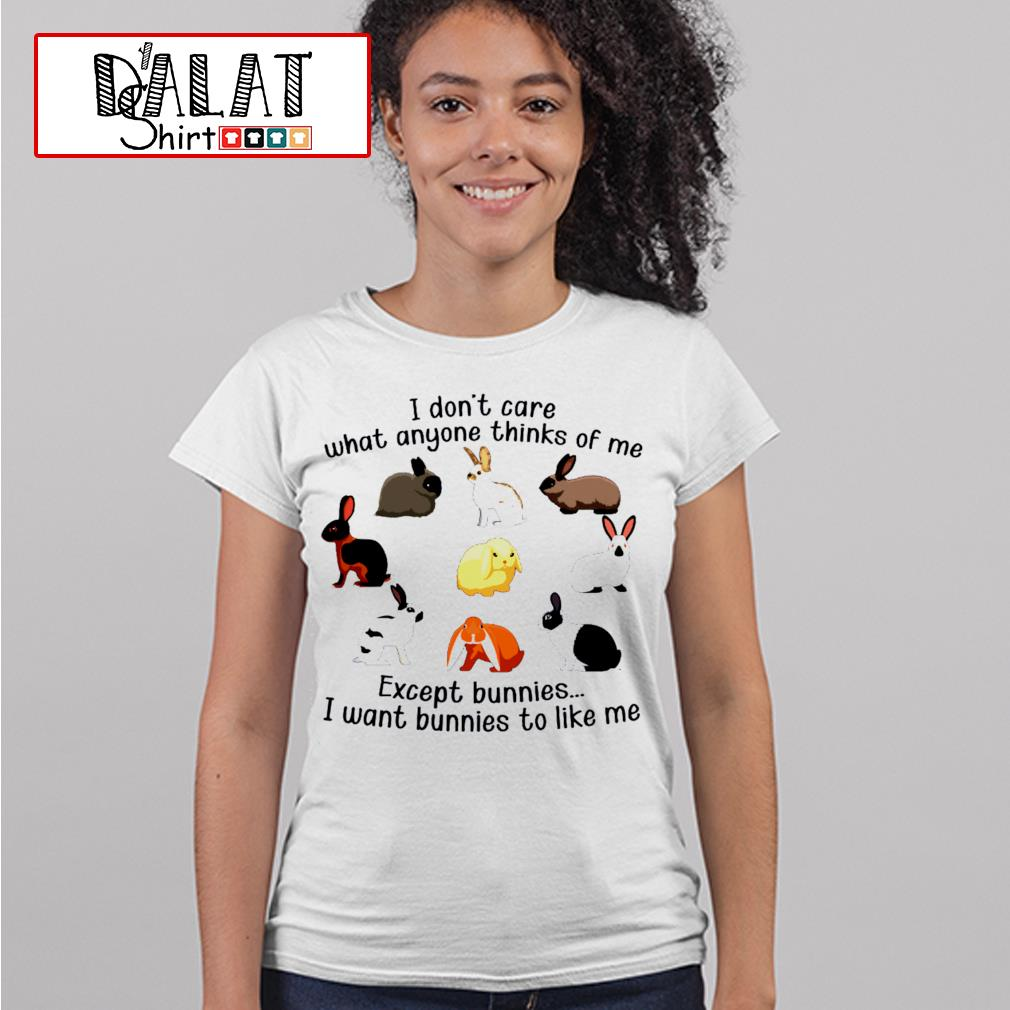 Rabbit I don't care what anyone thinks of me except bunnies I want bunnies to like me s ladies-tee