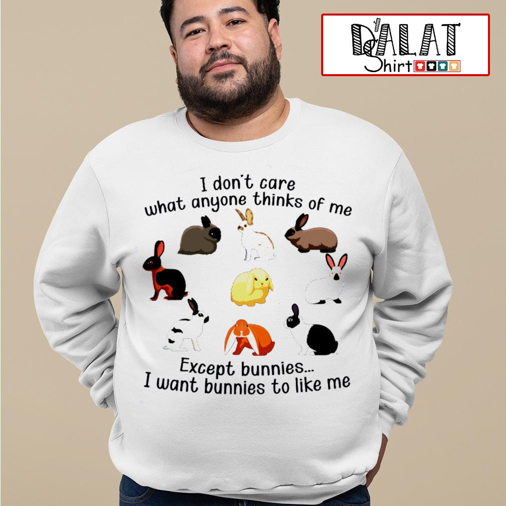 Rabbit I don't care what anyone thinks of me except bunnies I want bunnies to like me s sweater