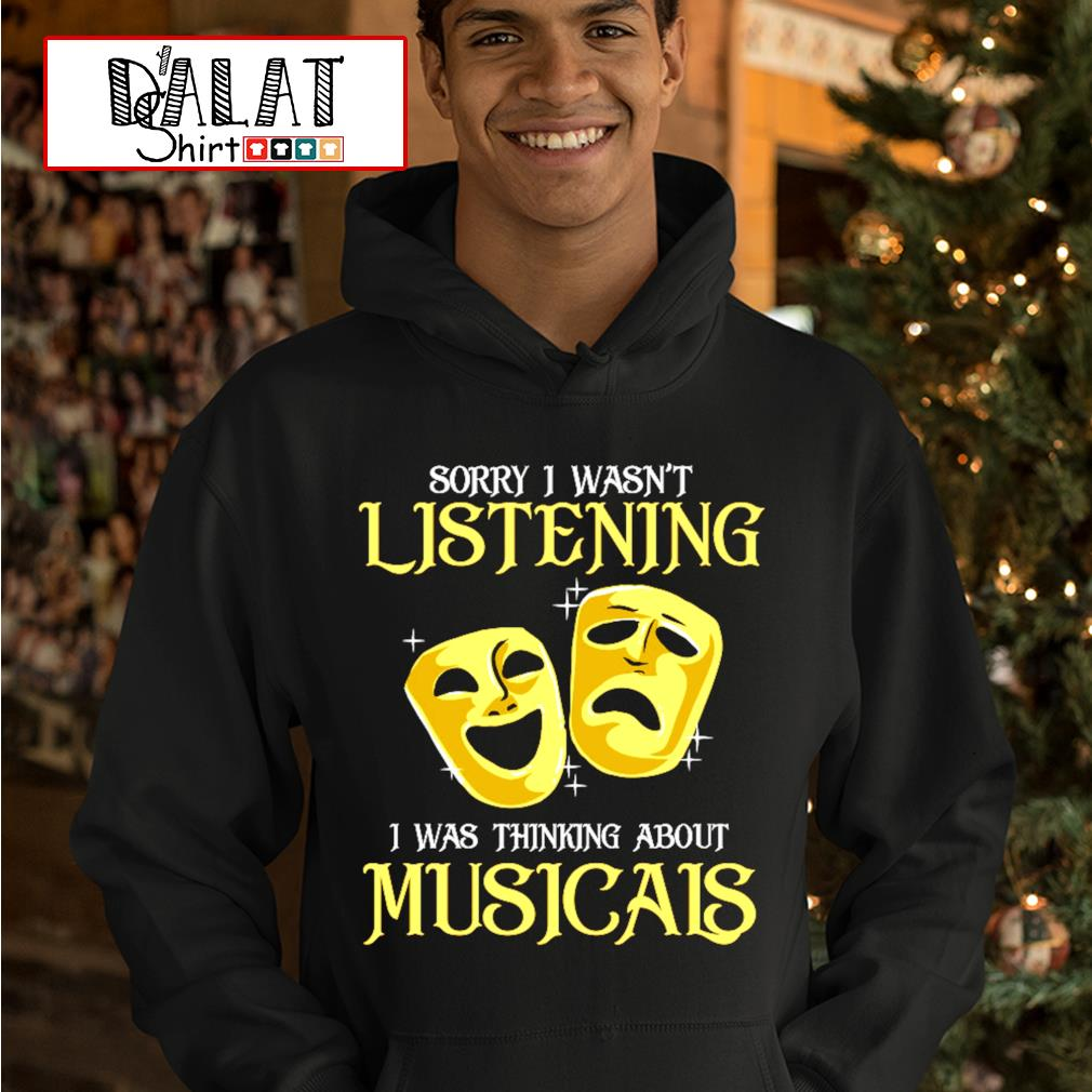 Sorry I wasn't listening I was thinking about Musicals s hoodie