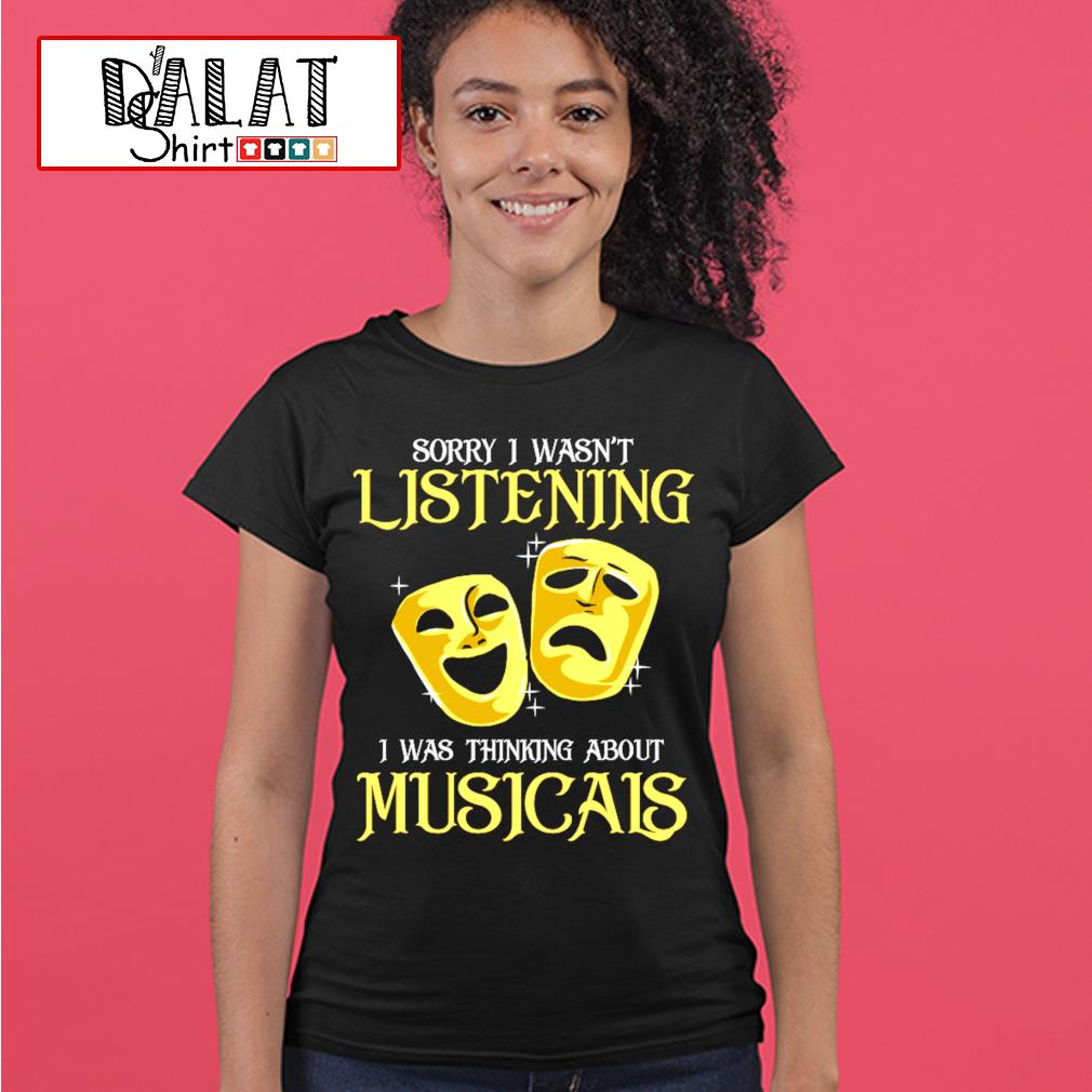 Sorry I wasn't listening I was thinking about Musicals s ladies-tee