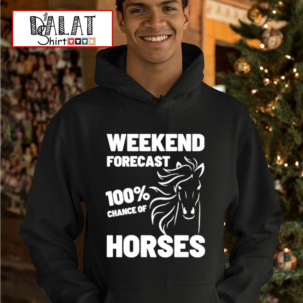 Weekend forecast 100% chance of Horses s hoodie