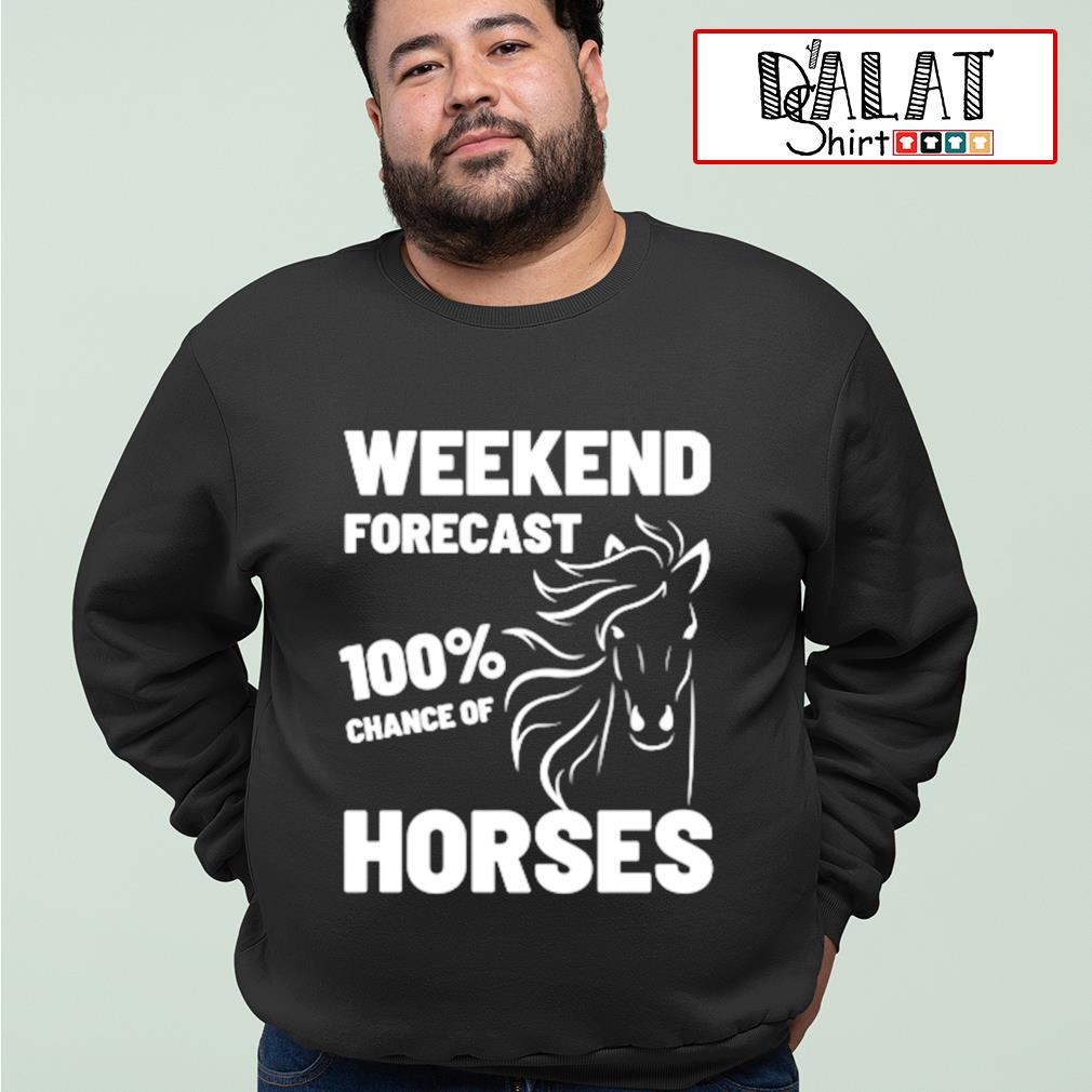 Weekend forecast 100% chance of Horses s sweater